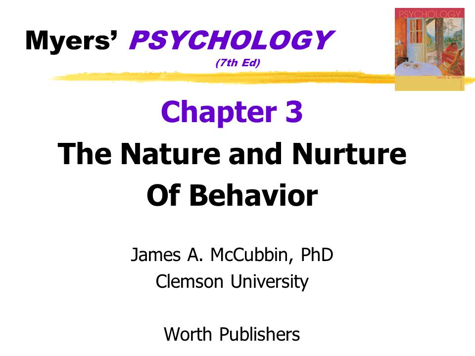 Myers' PSYCHOLOGY (7th Ed) Chapter 3 The Nature and Nurture Of Behavior James A. McCubbin, PhD Clemson University Worth Publishers