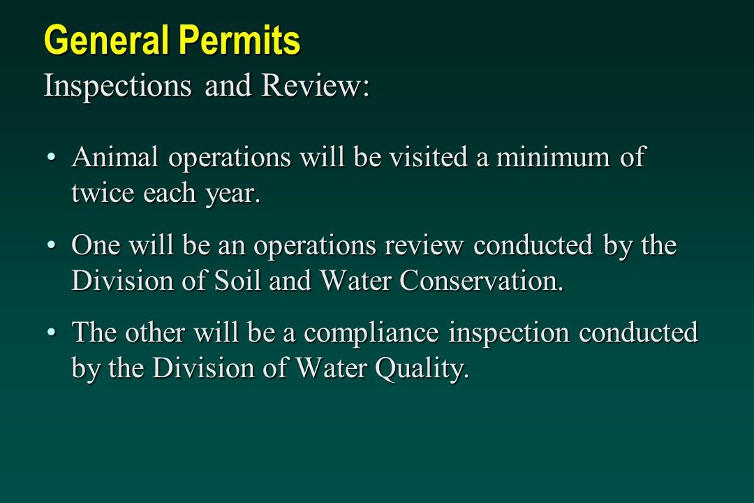General Permits Inspections and Review: Animal operations will be visited a minimum of twice each year.Animal operations will be visited a minimum of twice each year.