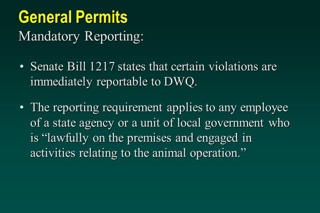 General Permits Mandatory Reporting: Senate Bill 1217 states that certain violations are immediately reportable to DWQ.Senate Bill 1217 states that certain violations are immediately reportable to DWQ.