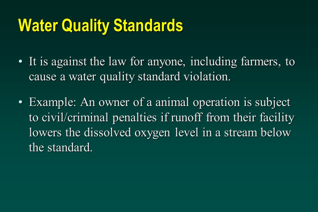 Water Quality Standards It is against the law for anyone, including farmers, to cause a water quality standard violation.It is against the law for anyone, including farmers, to cause a water quality standard violation.