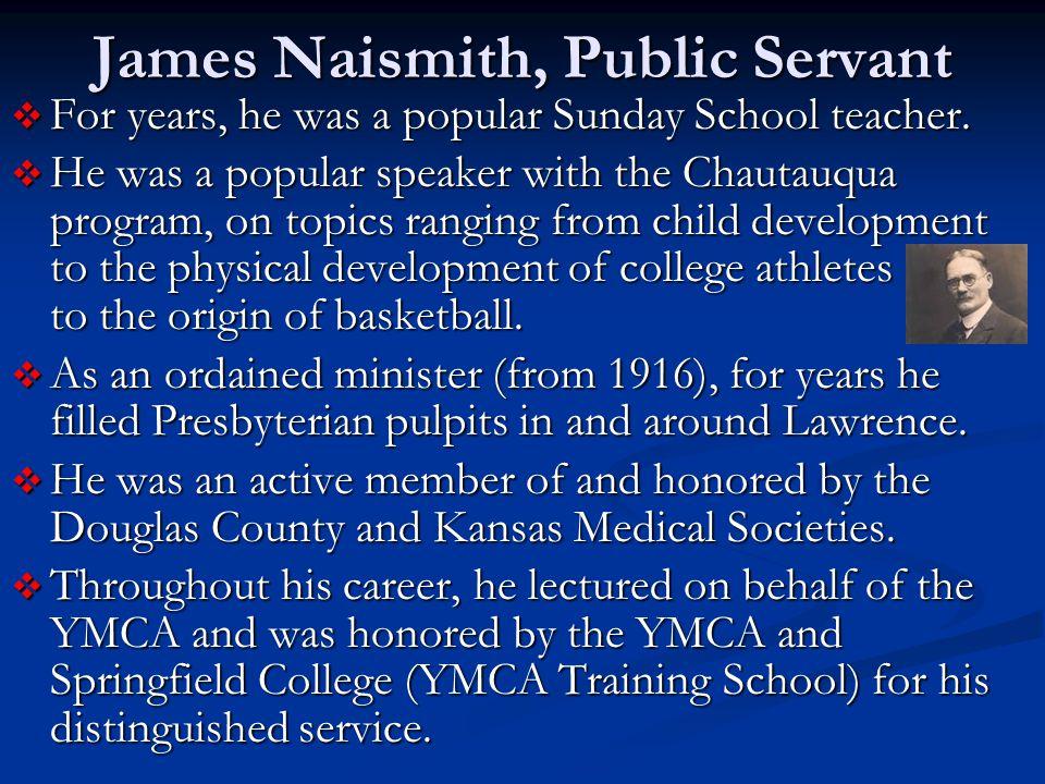 James Naismith, Public Servant  For years, he was a popular Sunday School teacher.