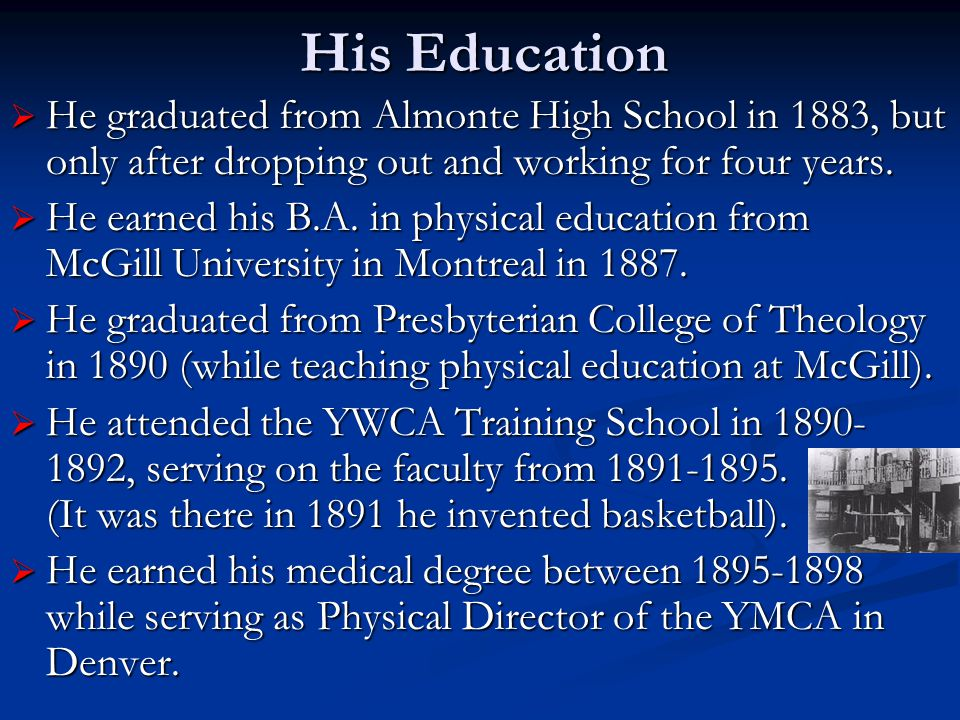 His Education  He graduated from Almonte High School in 1883, but only after dropping out and working for four years.