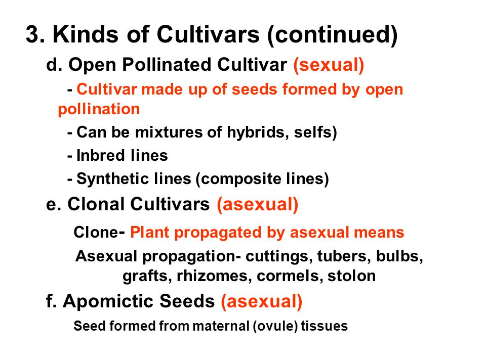 3. Kinds of Cultivars (continued) d. Open Pollinated Cultivar (sexual) - Cultivar made up of seeds formed by open pollination - Can be mixtures of hyb