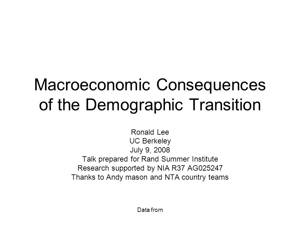 Data from Macroeconomic Consequences of the Demographic Transition Ronald Lee UC Berkeley July 9, 2008 Talk prepared for Rand Summer Institute Research supported by NIA R37 AG025247 Thanks to Andy mason and NTA country teams