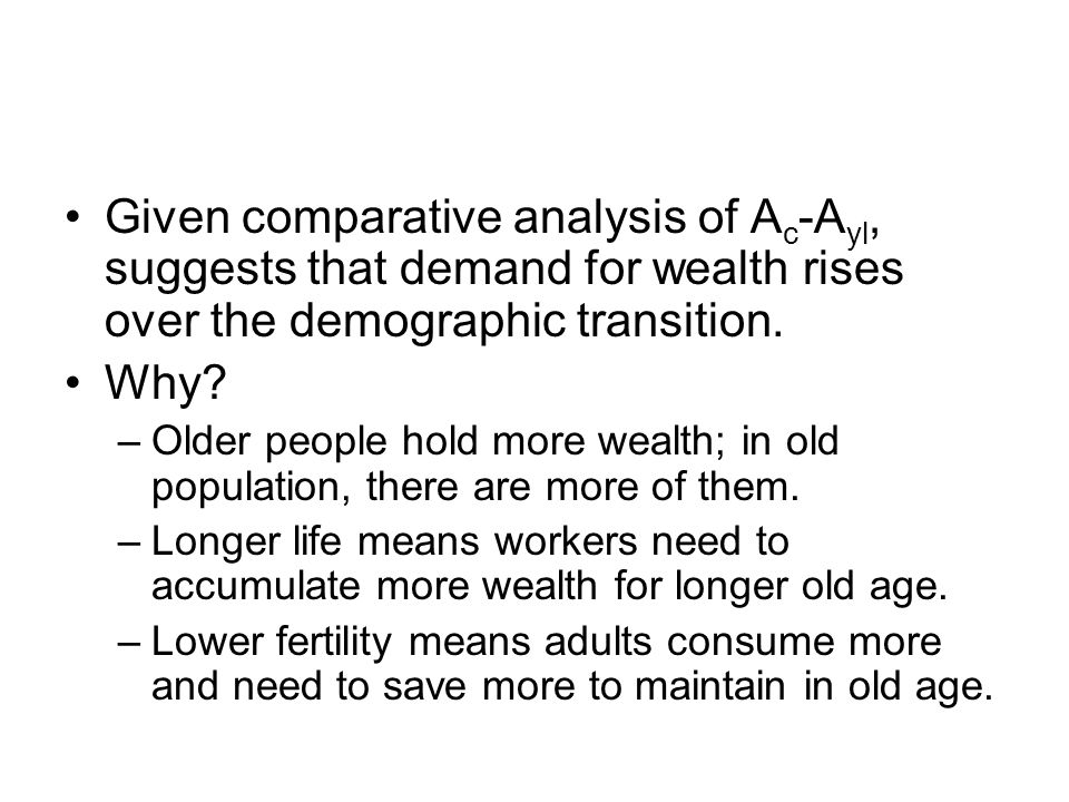 Given comparative analysis of A c -A yl, suggests that demand for wealth rises over the demographic transition.