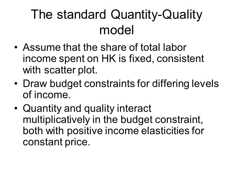 The standard Quantity-Quality model Assume that the share of total labor income spent on HK is fixed, consistent with scatter plot.