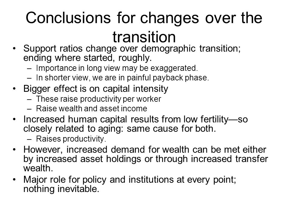 Conclusions for changes over the transition Support ratios change over demographic transition; ending where started, roughly.