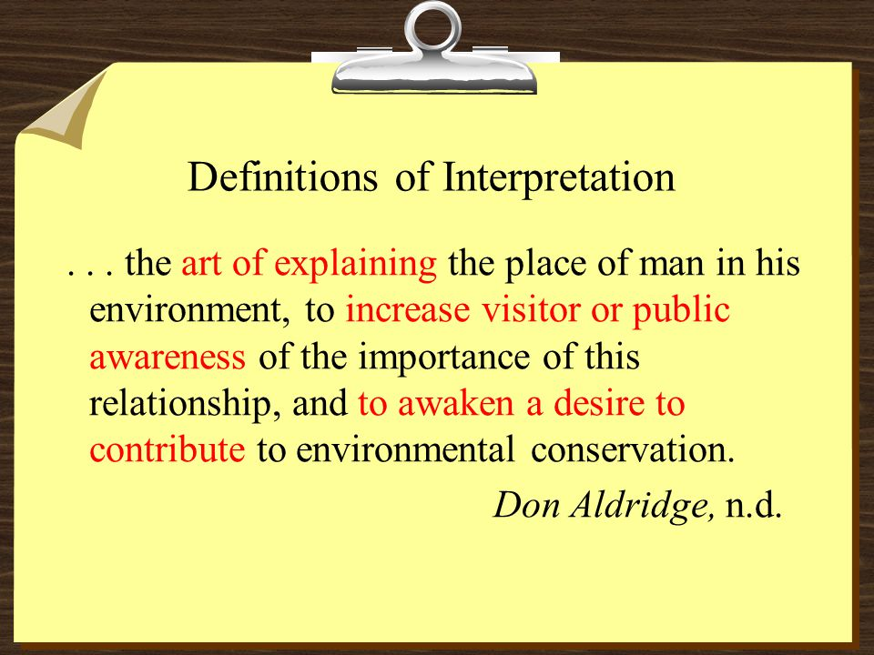 ... the art of explaining the place of man in his environment, to increase visitor or public awareness of the importance of this relationship, and to