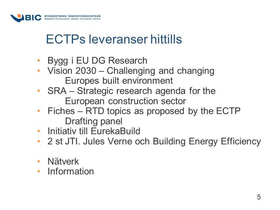 5 ECTPs leveranser hittills Bygg i EU DG Research Vision 2030 – Challenging and changing Europes built environment SRA – Strategic research agenda for