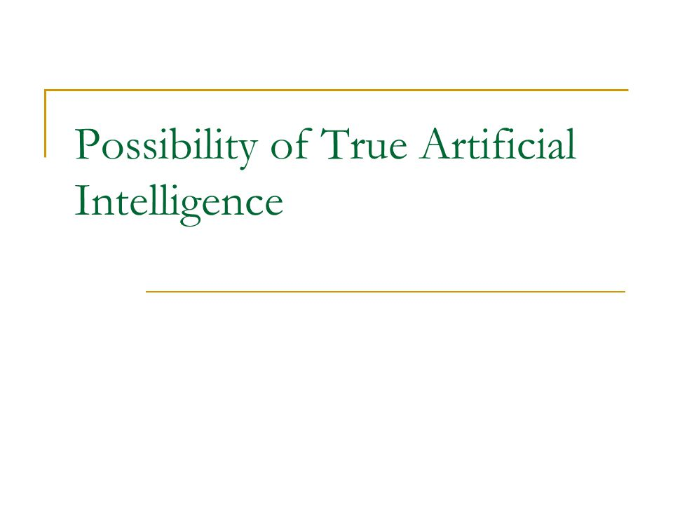 Possibility of True Artificial Intelligence