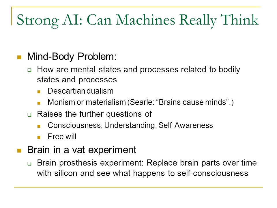 Strong AI: Can Machines Really Think Mind-Body Problem:  How are mental states and processes related to bodily states and processes Descartian dualis