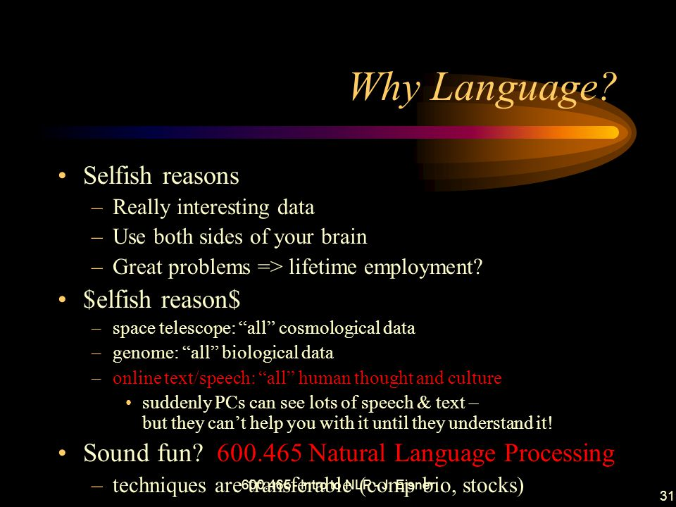 600.465 - Intro to NLP - J. Eisner 31 Why Language.