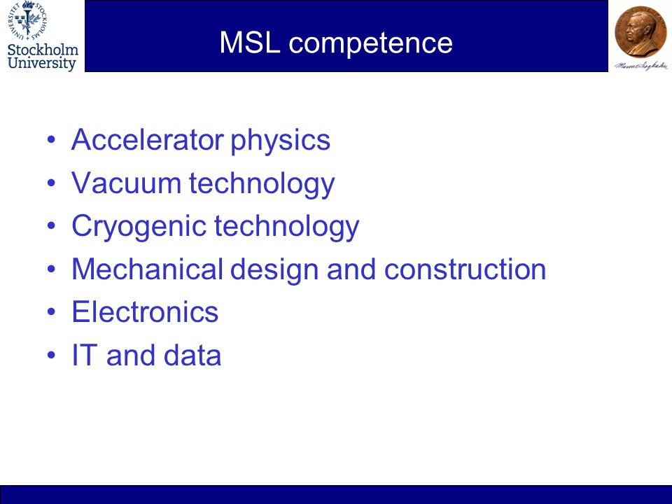 MSL competence Accelerator physics Vacuum technology Cryogenic technology Mechanical design and construction Electronics IT and data