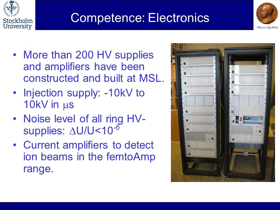 Competence: Electronics More than 200 HV supplies and amplifiers have been constructed and built at MSL.