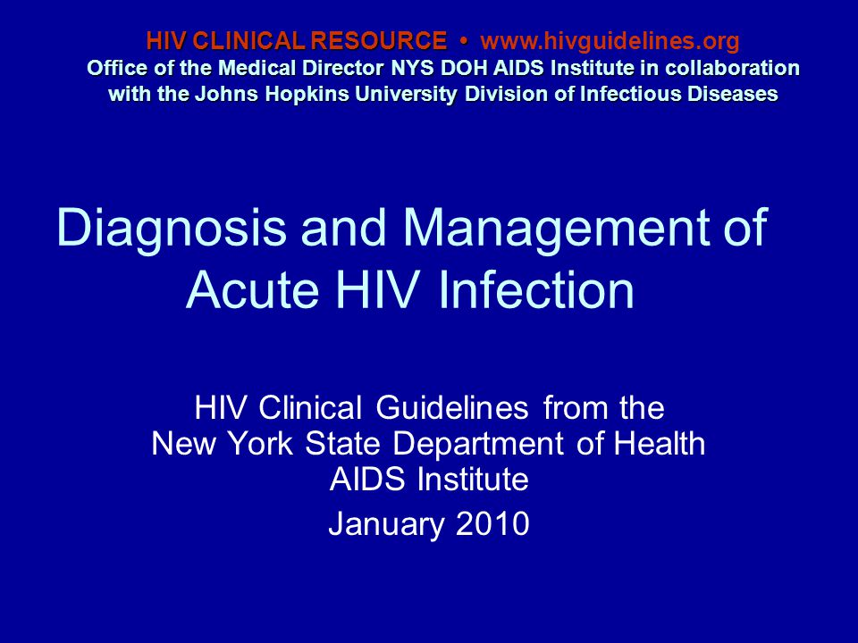 Diagnosis and Management of Acute HIV Infection HIV Clinical Guidelines from the New York State Department of Health AIDS Institute January 2010 HIV C