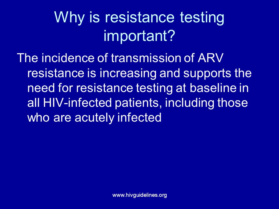 www.hivguidelines.org Why is resistance testing important.