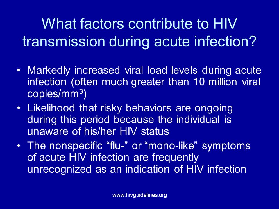 www.hivguidelines.org What factors contribute to HIV transmission during acute infection.