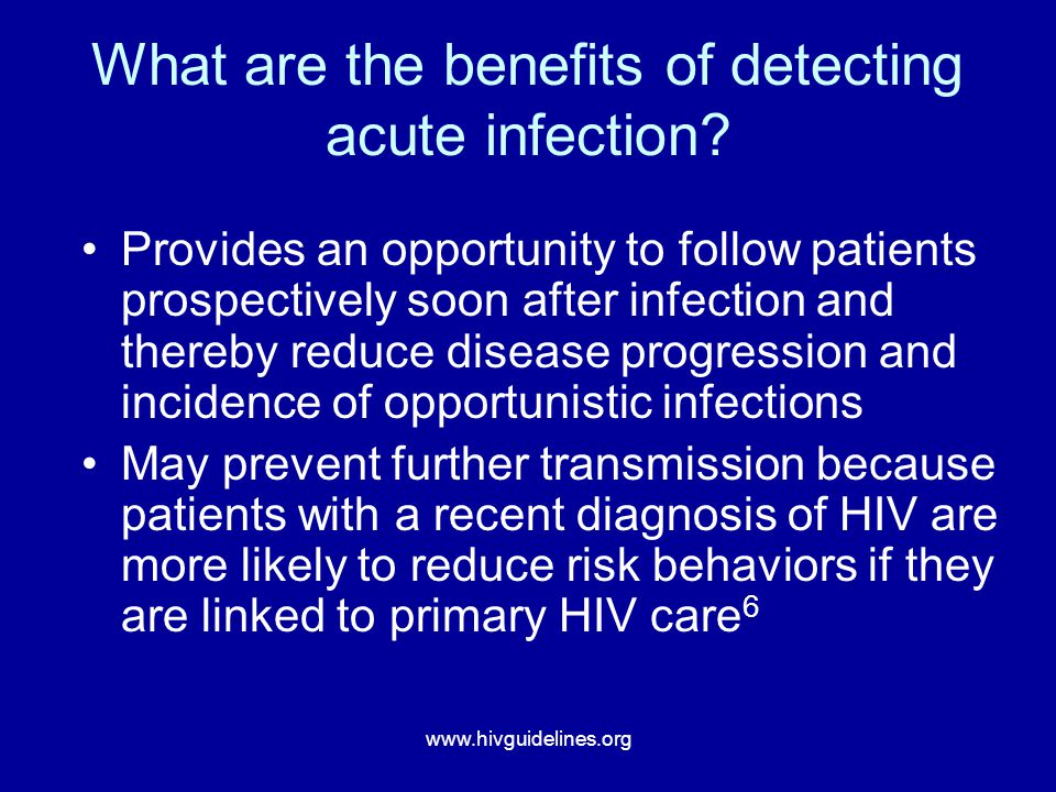 www.hivguidelines.org What are the benefits of detecting acute infection.