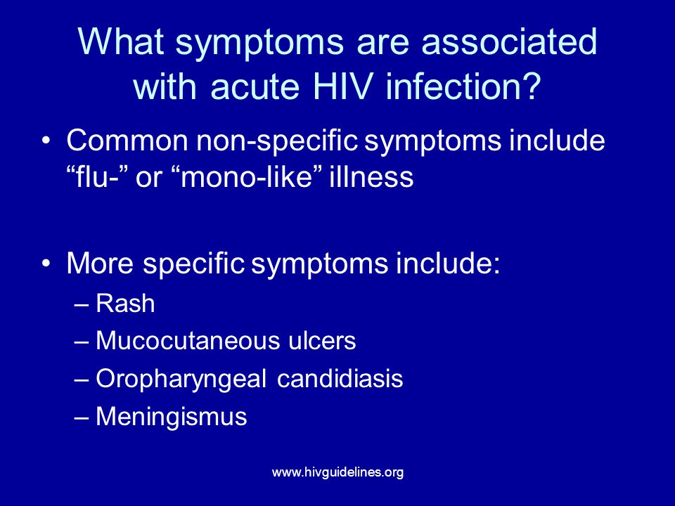 """www.hivguidelines.org What symptoms are associated with acute HIV infection? Common non-specific symptoms include """"flu-"""" or """"mono-like"""" illness More s"""