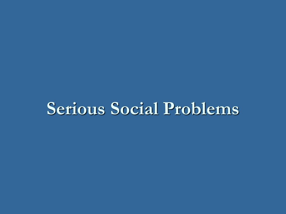 Serious Social Problems