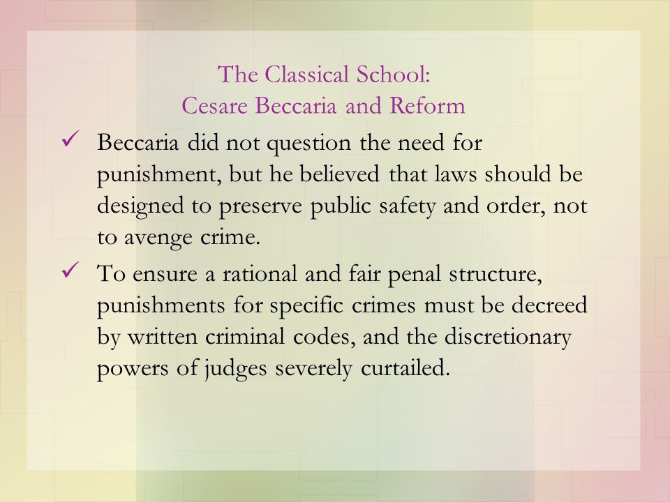 Beccaria did not question the need for punishment, but he believed that laws should be designed to preserve public safety and order, not to avenge cri