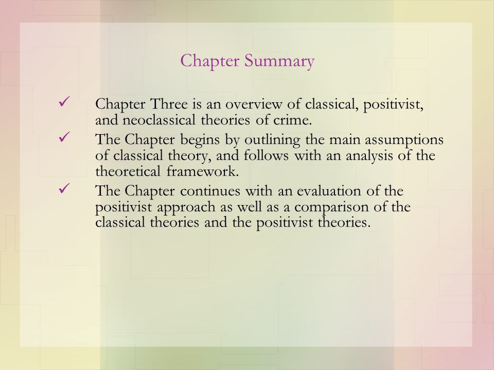 Chapter Summary Chapter Three is an overview of classical, positivist, and neoclassical theories of crime. The Chapter begins by outlining the main as