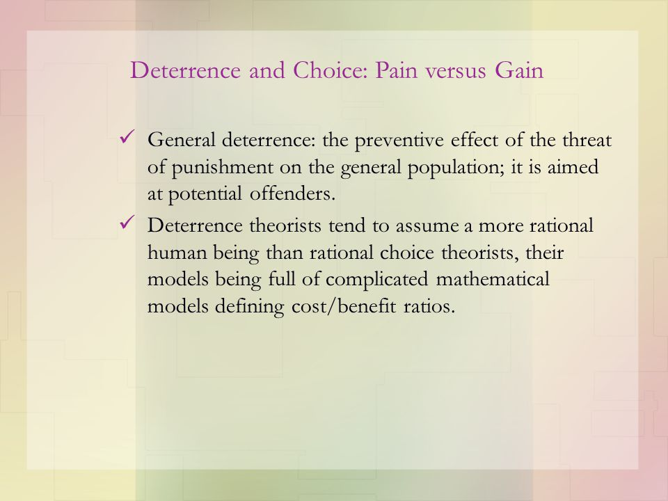 General deterrence: the preventive effect of the threat of punishment on the general population; it is aimed at potential offenders. Deterrence theori
