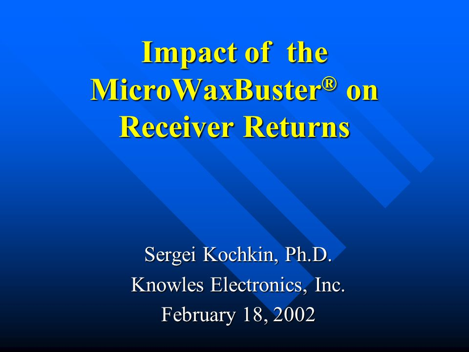 Impact of the MicroWaxBuster ® on Receiver Returns Sergei Kochkin, Ph.D.