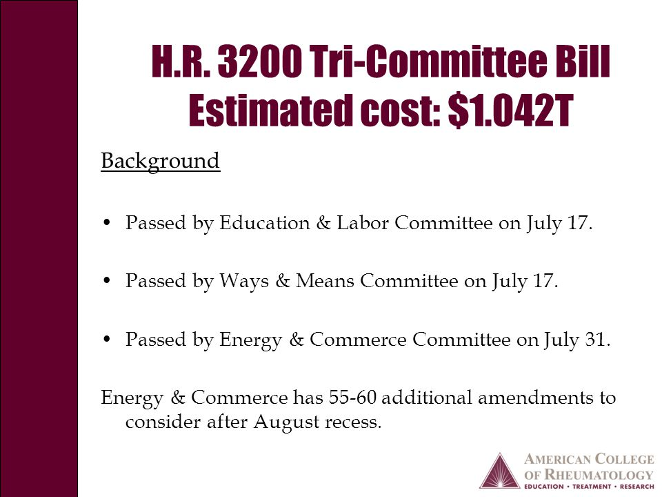 H.R. 3200 Tri-Committee Bill Estimated cost: $1.042T Background Passed by Education & Labor Committee on July 17. Passed by Ways & Means Committee on