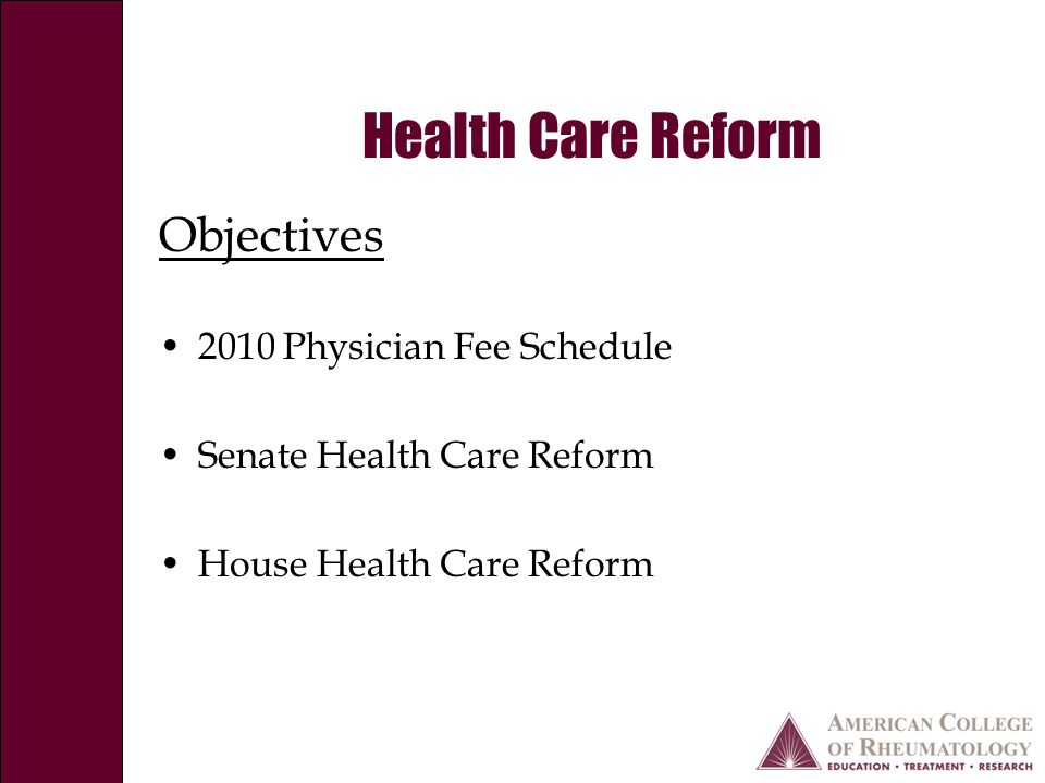 Health Care Reform Objectives 2010 Physician Fee Schedule Senate Health Care Reform House Health Care Reform