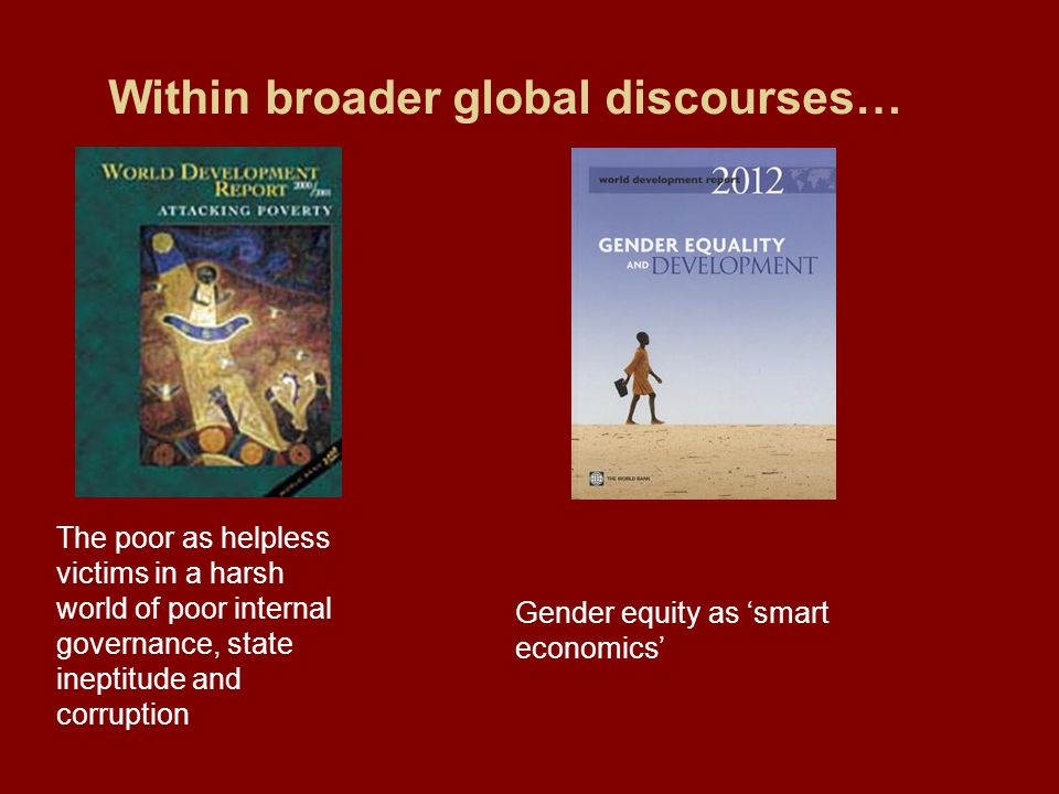 Within broader global discourses… The poor as helpless victims in a harsh world of poor internal governance, state ineptitude and corruption Gender eq