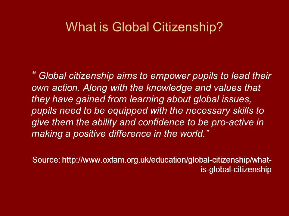 What is Global Citizenship. Global citizenship aims to empower pupils to lead their own action.