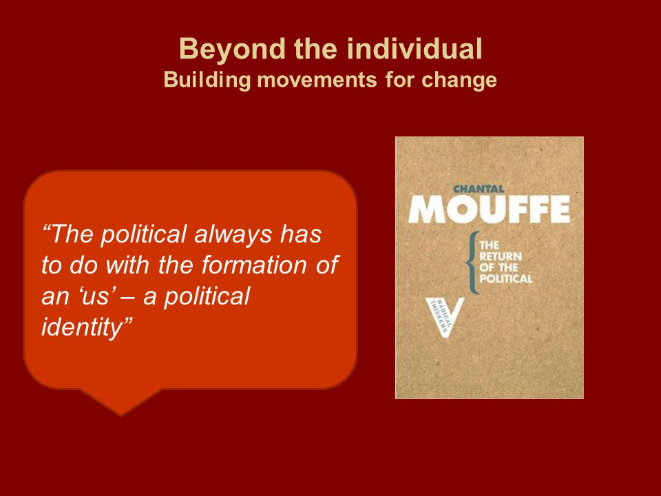 """""""The political always has to do with the formation of an 'us' – a political identity"""""""