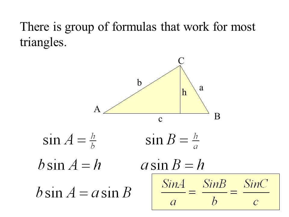 b a c B C A There is group of formulas that work for most triangles. h