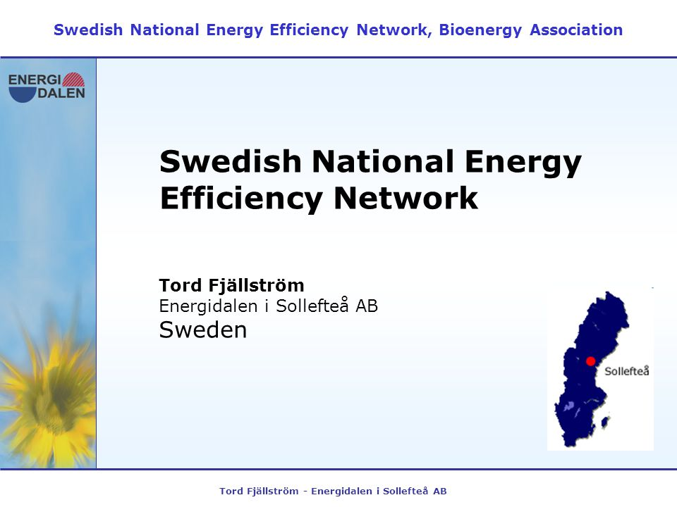 Tord Fjällström - Energidalen i Sollefteå AB Swedish National Energy Efficiency Network Swedish National Energy Efficiency Network, Bioenergy Association Tord Fjällström Energidalen i Sollefteå AB Sweden