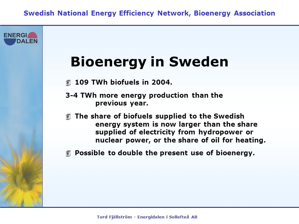 Tord Fjällström - Energidalen i Sollefteå AB Bioenergy in Sweden 4109 TWh biofuels in 2004. 3-4 TWh more energy production than the previous year. 4Th