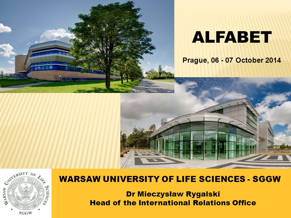 WARSAW UNIVERSITY OF LIFE SCIENCES - SGGW Dr Mieczysław Rygalski Head of the International Relations Office ALFABET Prague, 06 - 07 October 2014