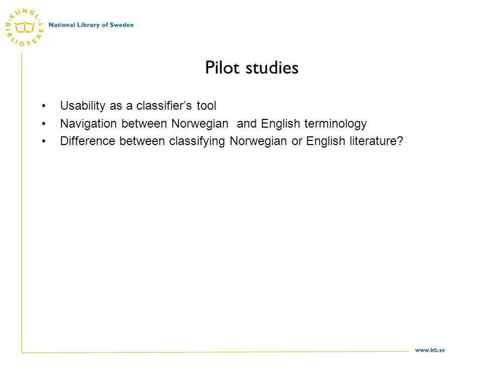 www.kb.se Pilot studies Usability as a classifier's tool Navigation between Norwegian and English terminology Difference between classifying Norwegian or English literature
