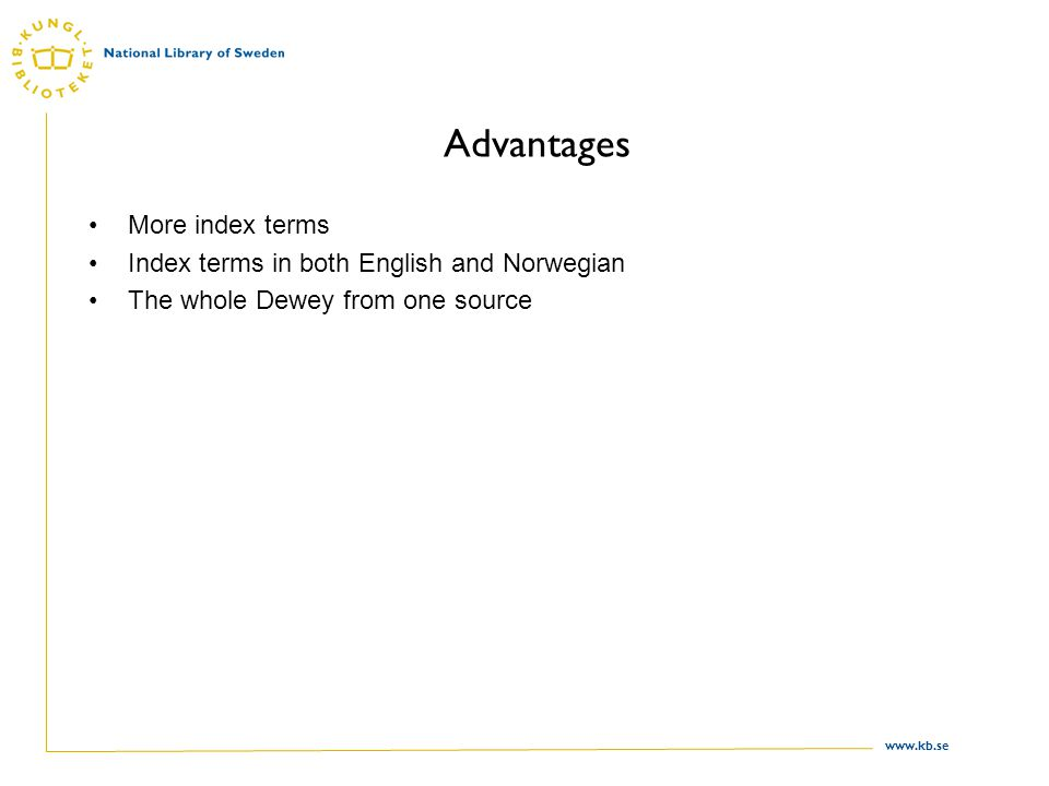 www.kb.se Advantages More index terms Index terms in both English and Norwegian The whole Dewey from one source