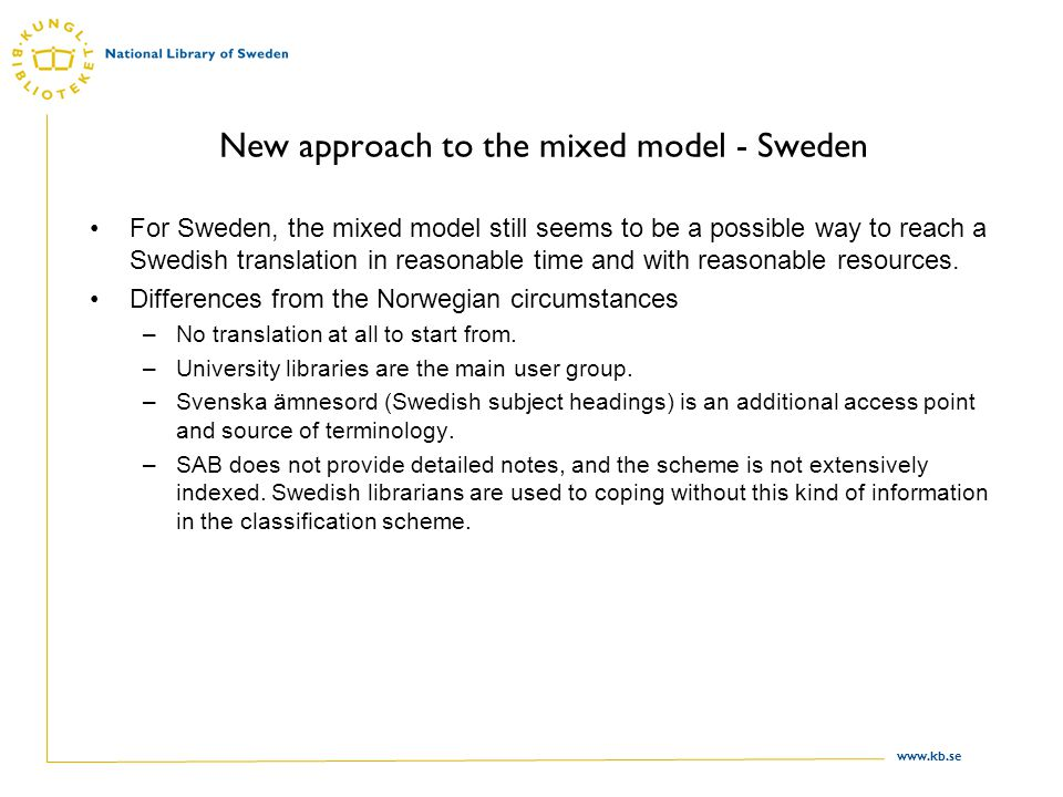 www.kb.se New approach to the mixed model - Sweden For Sweden, the mixed model still seems to be a possible way to reach a Swedish translation in reasonable time and with reasonable resources.