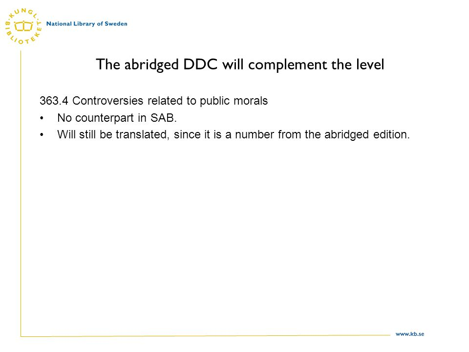 www.kb.se The abridged DDC will complement the level 363.4 Controversies related to public morals No counterpart in SAB.