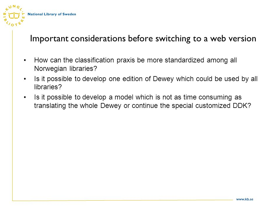 www.kb.se Important considerations before switching to a web version How can the classification praxis be more standardized among all Norwegian libraries.
