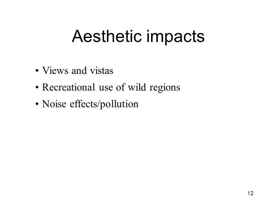Aesthetic impacts Views and vistas Recreational use of wild regions Noise effects/pollution 12
