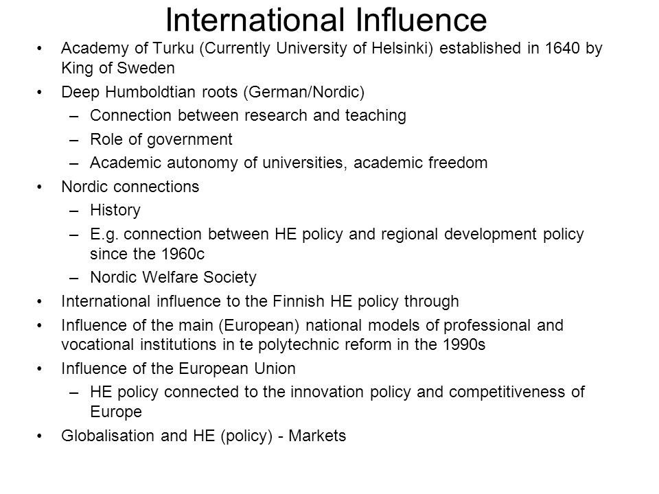 International Influence Academy of Turku (Currently University of Helsinki) established in 1640 by King of Sweden Deep Humboldtian roots (German/Nordi