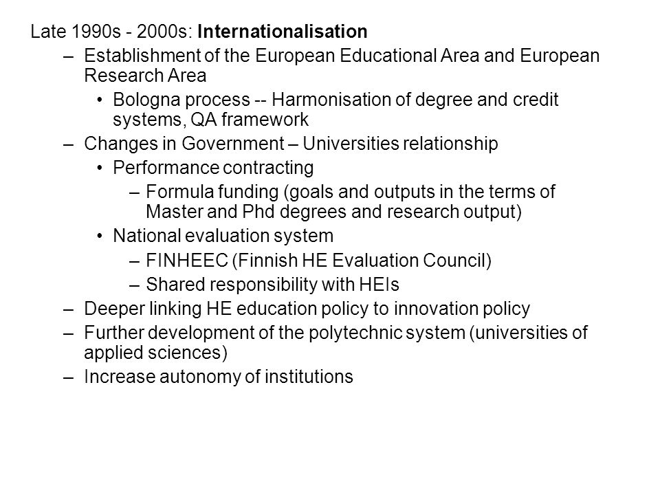 Late 1990s - 2000s: Internationalisation –Establishment of the European Educational Area and European Research Area Bologna process -- Harmonisation o