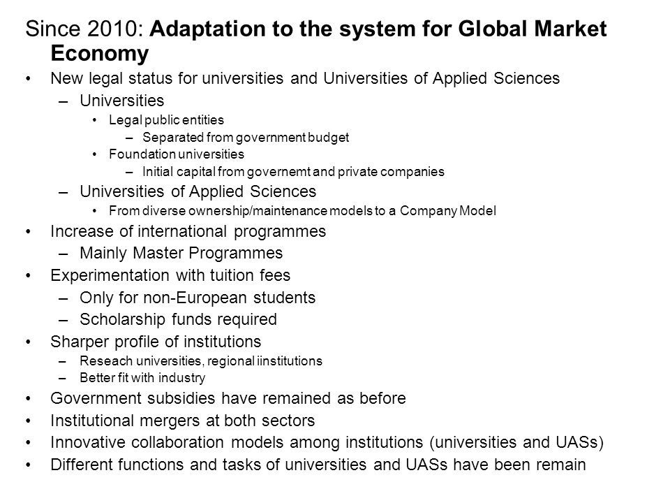 Since 2010: Adaptation to the system for Global Market Economy New legal status for universities and Universities of Applied Sciences –Universities Le