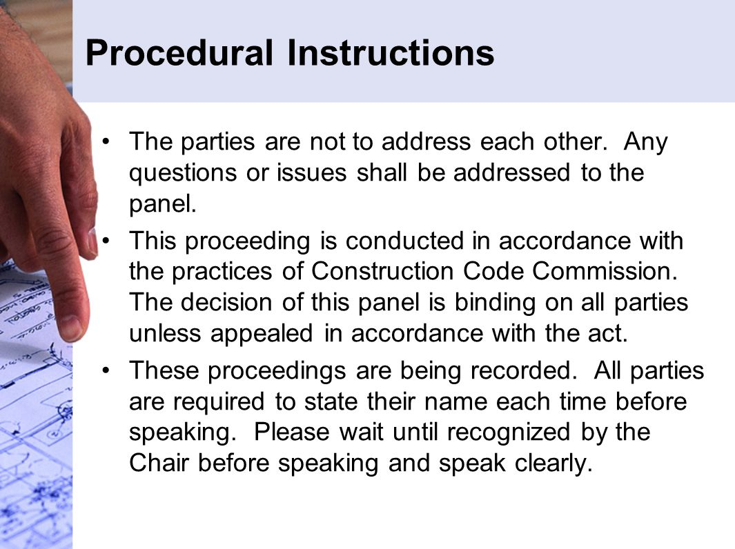 Procedural Instructions The parties are not to address each other. Any questions or issues shall be addressed to the panel. This proceeding is conduct