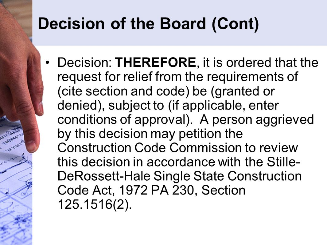 Decision of the Board (Cont) Decision: THEREFORE, it is ordered that the request for relief from the requirements of (cite section and code) be (granted or denied), subject to (if applicable, enter conditions of approval).