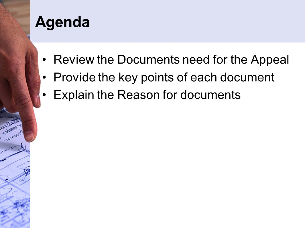Agenda Review the Documents need for the Appeal Provide the key points of each document Explain the Reason for documents