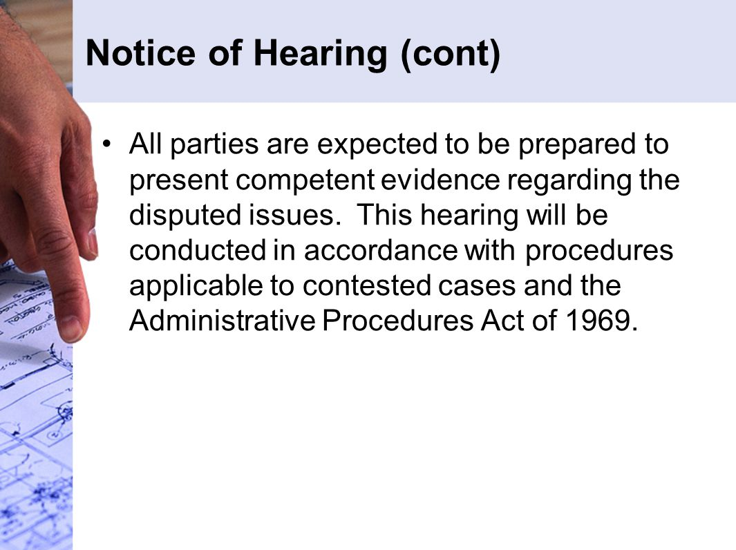 Notice of Hearing (cont) All parties are expected to be prepared to present competent evidence regarding the disputed issues. This hearing will be con